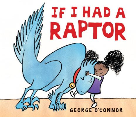 If I Had a Raptor By O'Connor, George/ O'Connor, George (ILT)